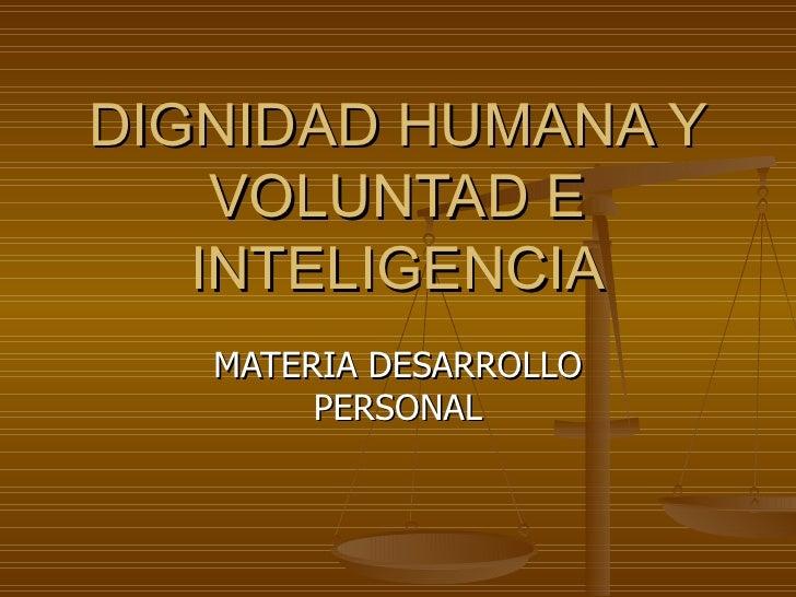 DIGNIDAD HUMANA Y VOLUNTAD E INTELIGENCIA MATERIA DESARROLLO PERSONAL