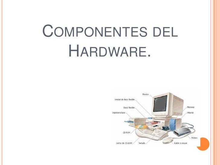 COMPONENTES DEL  HARDWARE.