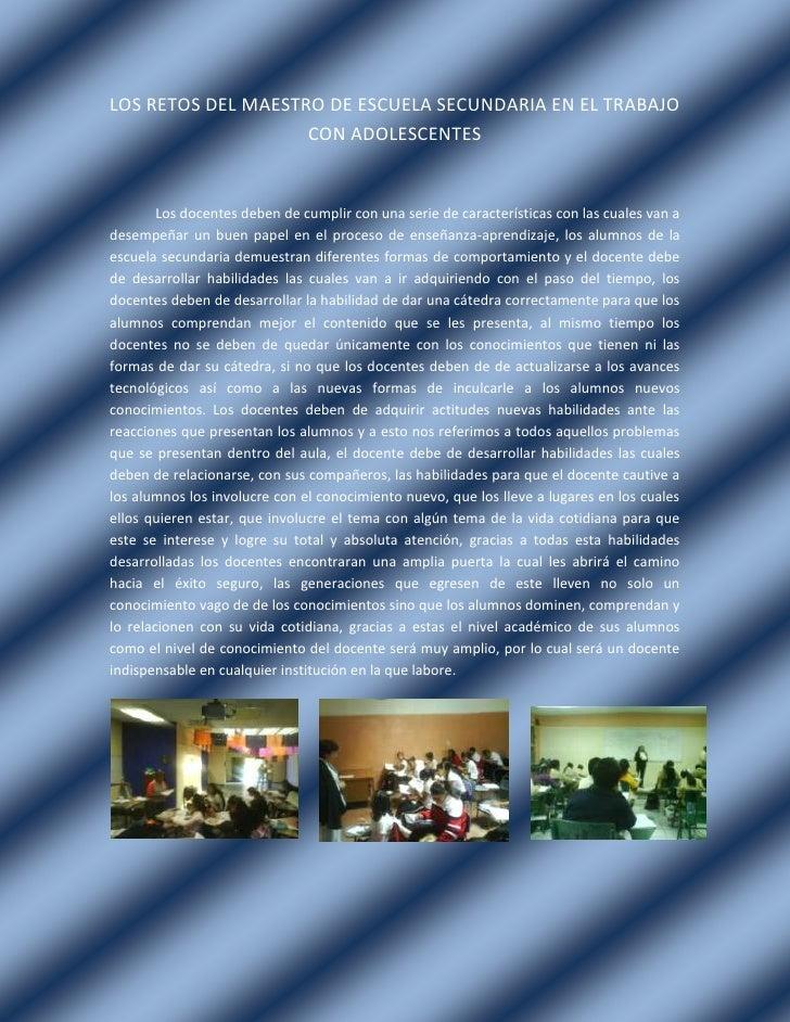 LOS RETOS DEL MAESTRO DE ESCUELA SECUNDARIA EN EL TRABAJO CON ADOLESCENTES<br />41465504947285Los docentes deben de cumpli...