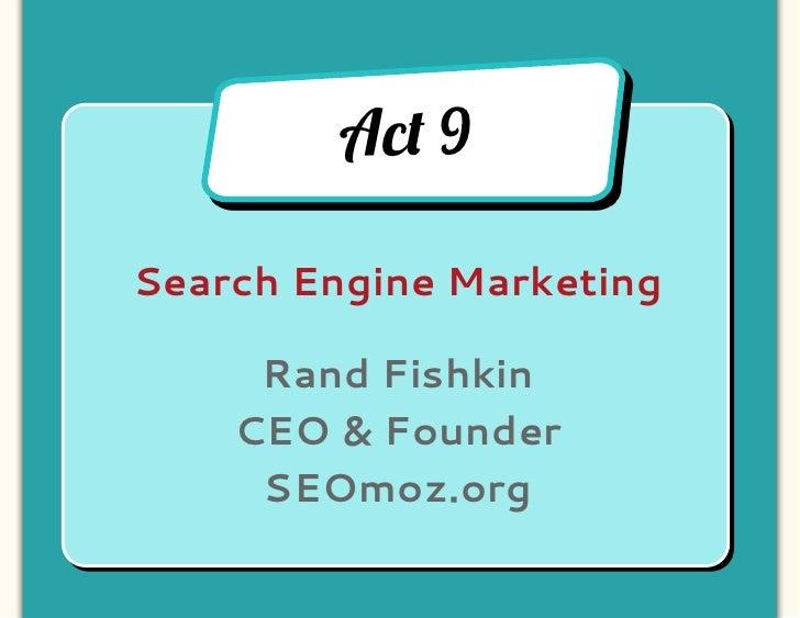 Ac! 9Search Engine Marketing     Rand Fishkin    CEO & Founder     SEOmoz.org