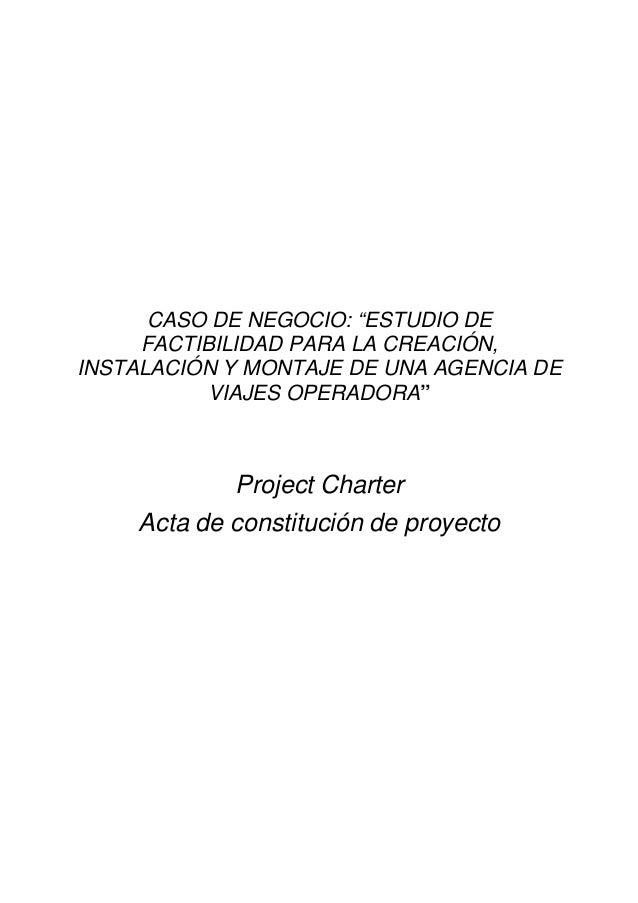 """CASO DE NEGOCIO: """"ESTUDIO DE FACTIBILIDAD PARA LA CREACIÓN, INSTALACIÓN Y MONTAJE DE UNA AGENCIA DE VIAJES OPERADORA"""" Proj..."""