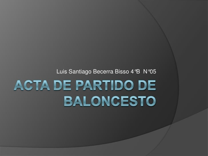 Acta de Partido de Baloncesto<br />Luis Santiago Becerra Bisso 4°B  N°05<br />