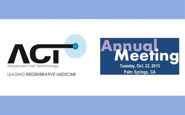 Annual Meeting LEADING REGENERATIVE MEDICINE  Tuesday, Oct. 22, 2013 Palm Springs, CA