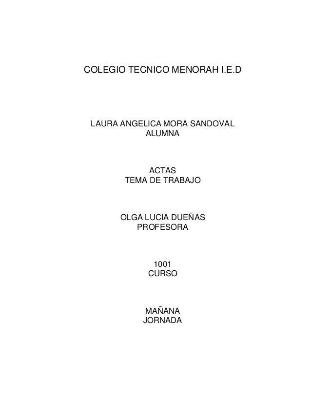 COLEGIO TECNICO MENORAH I.E.D  LAURA ANGELICA MORA SANDOVAL ALUMNA  ACTAS TEMA DE TRABAJO  OLGA LUCIA DUEÑAS PROFESORA  10...