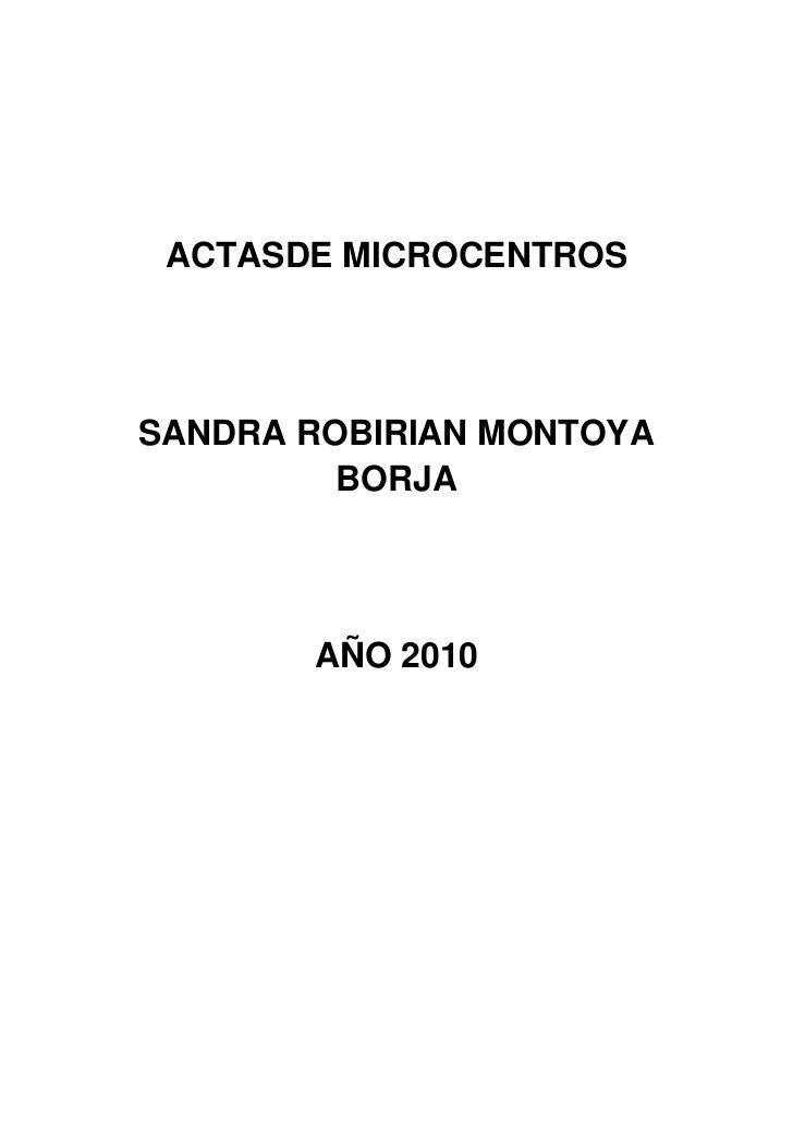 ACTASDE MICROCENTROS<br />SANDRA ROBIRIAN MONTOYA BORJA<br />AÑO 2010<br />MICROCENTRO Nº 1<br />FECHA: FEBRERO 5 DE 2010<...