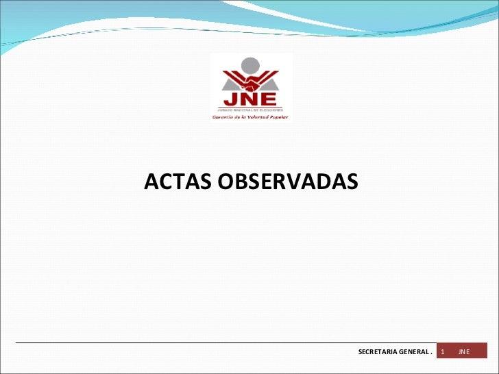 ACTAS OBSERVADAS SECRETARIA GENERAL . 1  JNE