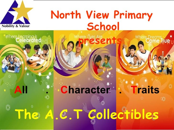 North View Primary                  School                presents    All   .    Character . Traits  The A.C.T Collectible...