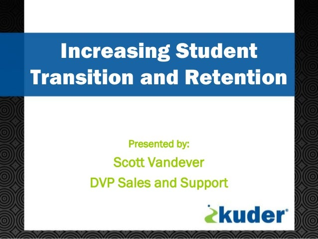 Increasing Student Transition and Retention Presented by:  Scott Vandever DVP Sales and Support