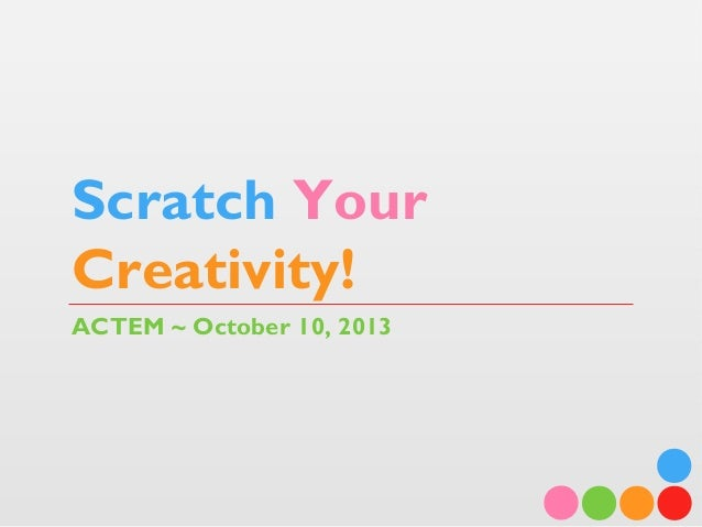 Scratch Your Creativity! ACTEM ~ October 10, 2013