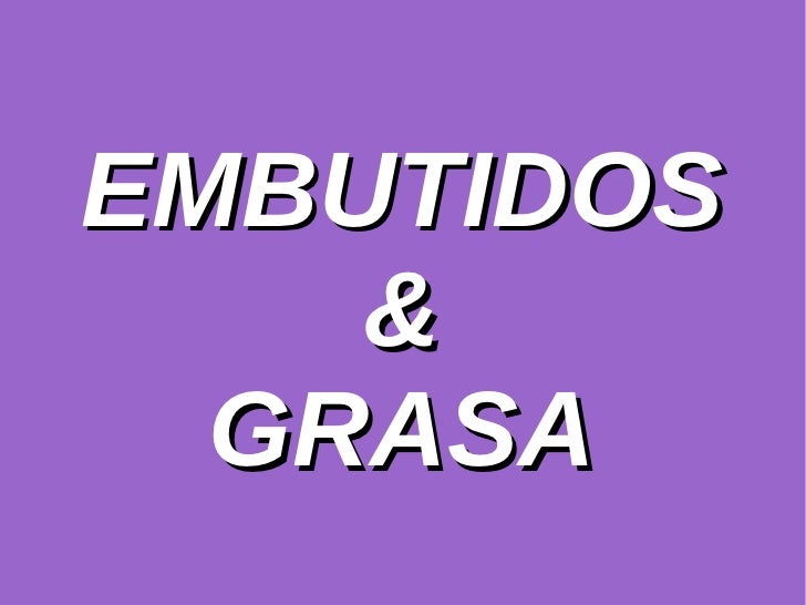 EMBUTIDOS &  GRASA