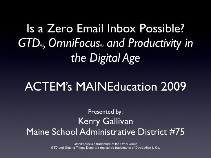 Is a Zero Email Inbox Possible? GTD, OmniFocus and Productivity in the Digital Age - ACTEM MAINEducation 2009 Conference