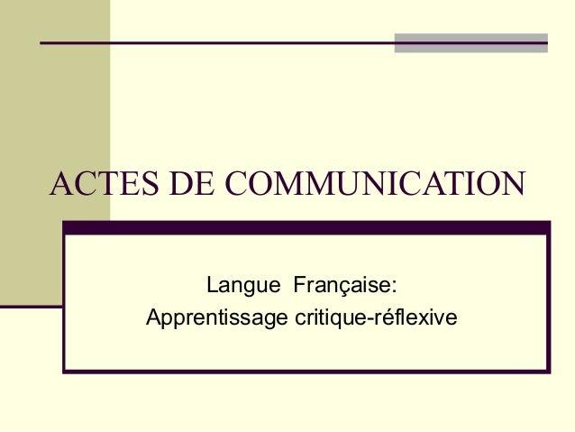 ACTES DE COMMUNICATION Langue Française: Apprentissage critique-réflexive