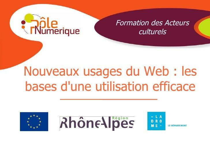 Formation des Acteurs                      culturelsNouveaux usages du Web : lesbases dune utilisation efficace