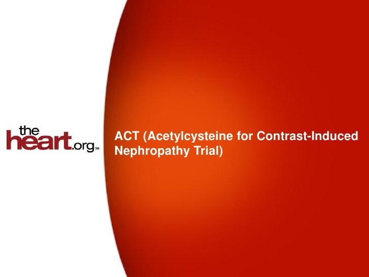 ACT (Acetylcysteine for Contrast-InducedNephropathy Trial)