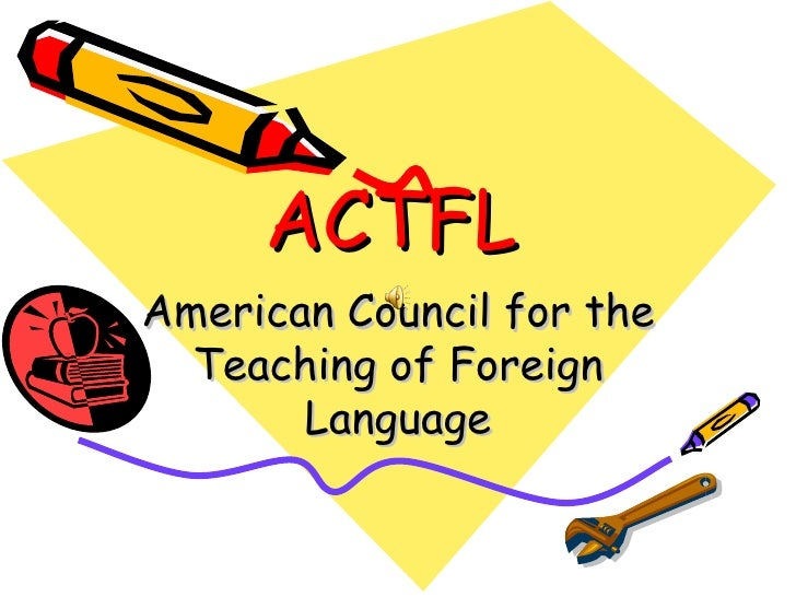 ACTFL American Council for the Teaching of Foreign Language