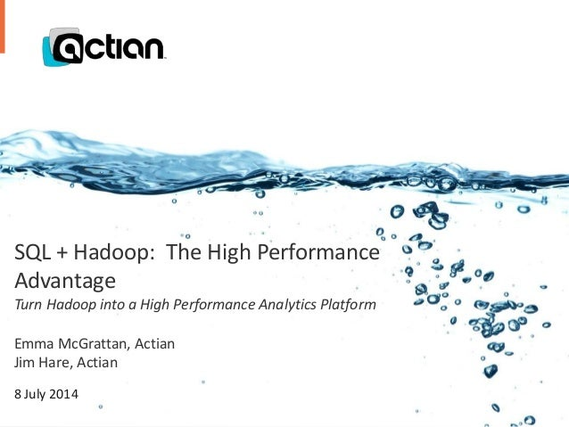 Confidential © 2014 Actian Corporation1 SQL + Hadoop: The High Performance Advantage Turn Hadoop into a High Performance A...