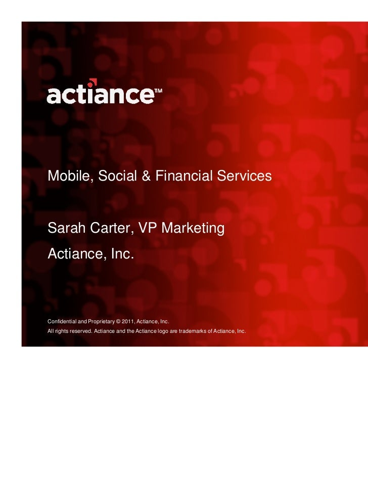 Mobile, Social & Financial ServicesSarah Carter, VP MarketingActiance, Inc.Confidential and Proprietary © 2011, Actiance, ...