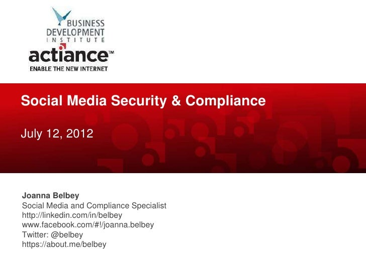 Social Media Security & ComplianceJuly 12, 2012Joanna BelbeySocial Media and Compliance Specialisthttp://linkedin.com/in/b...