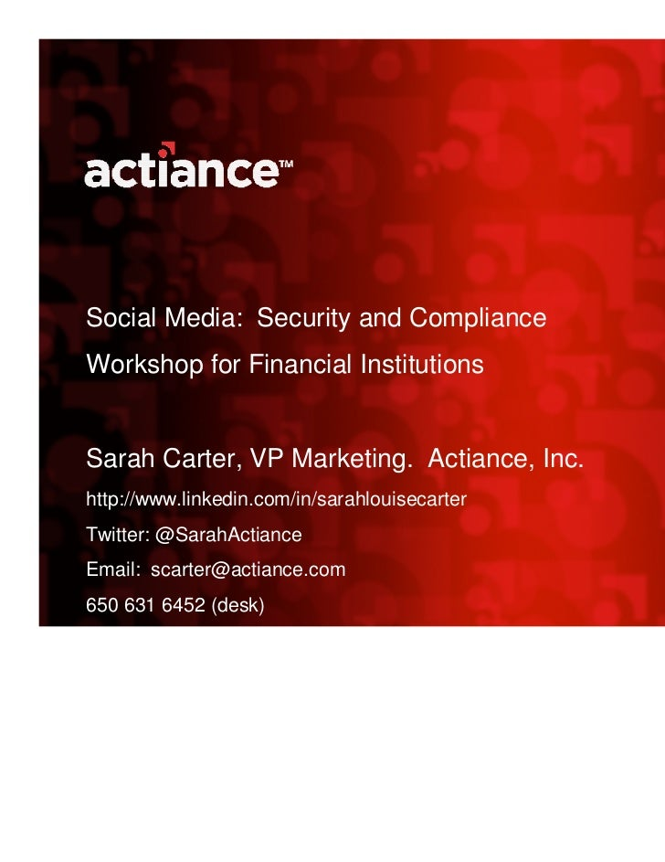 Social Media: Security and ComplianceWorkshop for Financial InstitutionsSarah Carter, VP Marketing. Actiance, Inc.http://w...