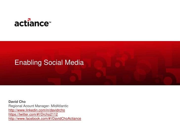 Enabling Social MediaDavid ChoRegional Acount Manager- MIdAtlantichttp://www.linkedin.com/in/davidrchohttps://twitter.com/...