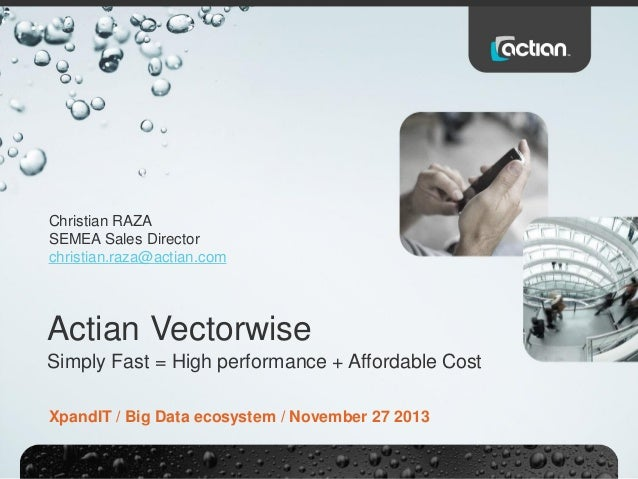 Christian RAZA SEMEA Sales Director christian.raza@actian.com  Actian Vectorwise Simply Fast = High performance + Affordab...