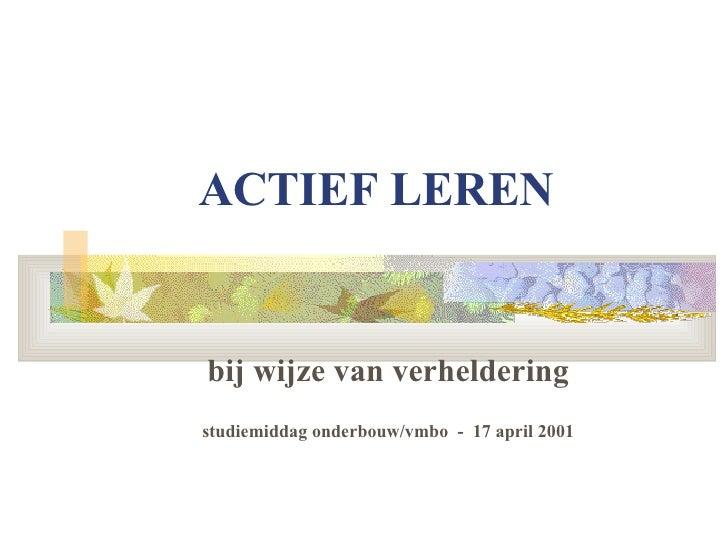 ACTIEF LEREN bij wijze van verheldering studiemiddag onderbouw/vmbo  -  17 april 2001