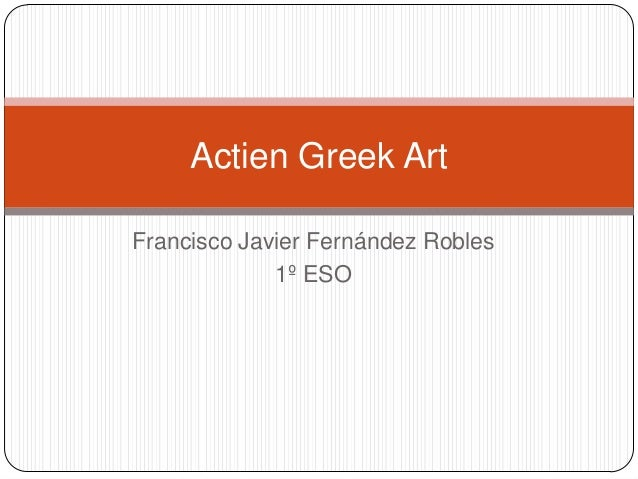 Francisco Javier Fernández Robles1º ESOActien Greek Art