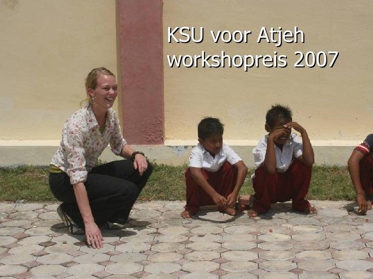 KSU voor Atjeh workshopreis 2007