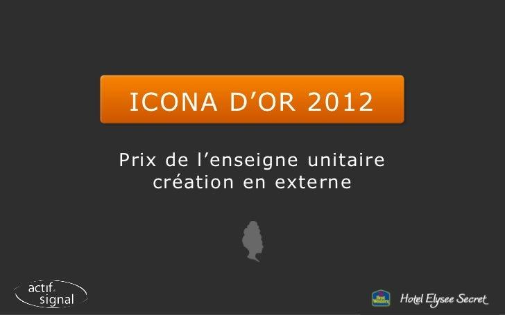 ICONA D'OR 2012Prix de l'enseigne unitaire    création en externe