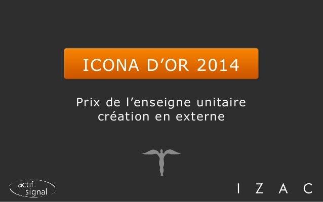 ICONA D'OR 2014 Prix de l'enseigne unitaire création en externe