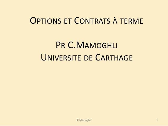OPTIONS ET CONTRATS À TERME PR C.MAMOGHLI UNIVERSITE DE CARTHAGE 1C.Mamoghli