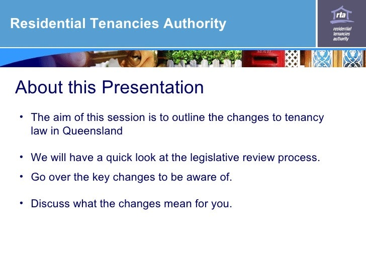 Residential Tenancies Authority    About this Presentation  • The aim of this session is to outline the changes to tenancy...