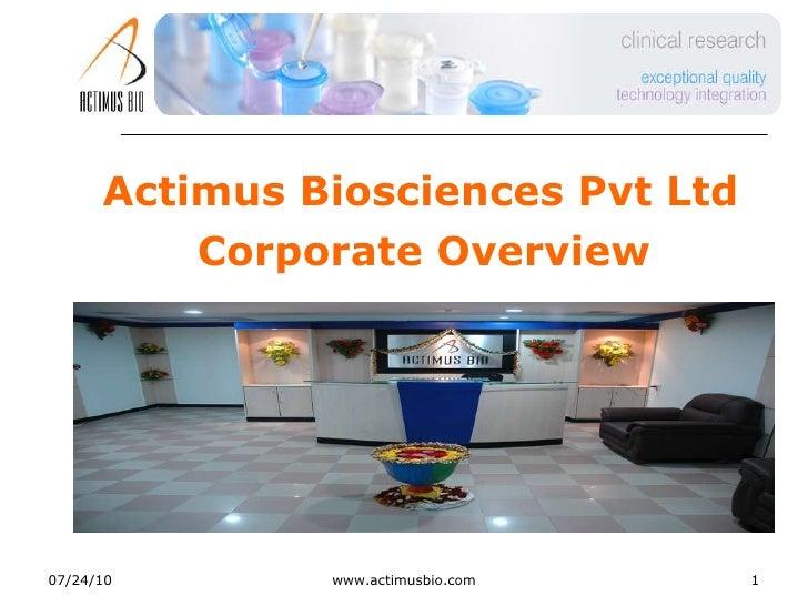 <ul><li>Actimus Biosciences Pvt Ltd </li></ul><ul><li>Corporate Overview </li></ul>07/24/10 www.actimusbio.com