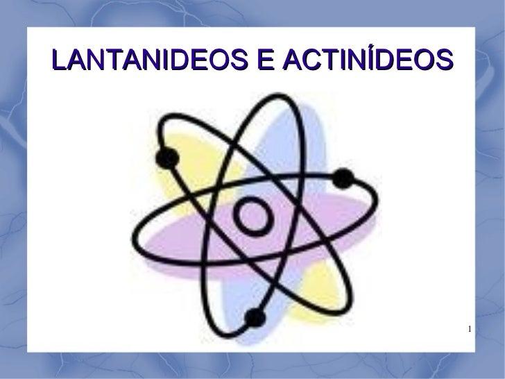 LANTANIDEOS E ACTINÍDEOS                           1