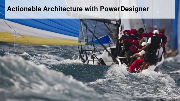 Actionable Architecture with PowerDesigner