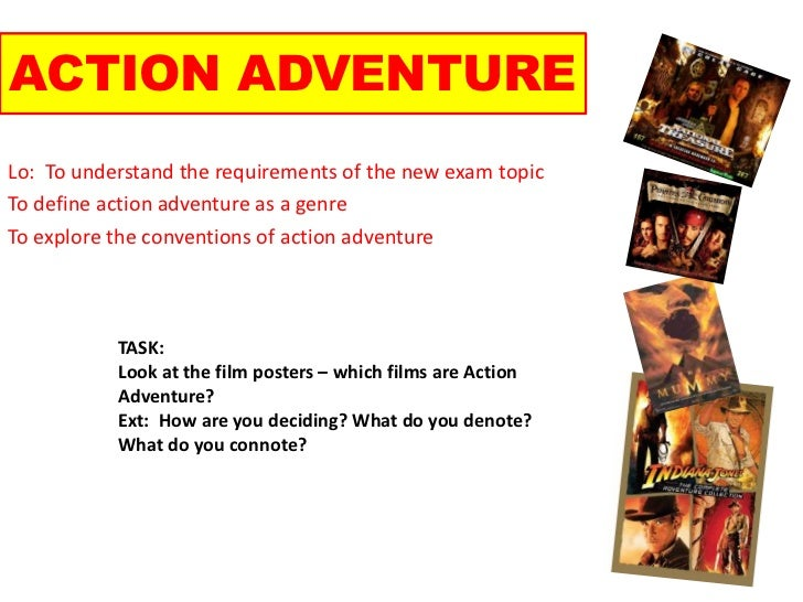 ACTION ADVENTURE<br />Lo:  To understand the requirements of the new exam topic<br />To define action adventure as a genre...