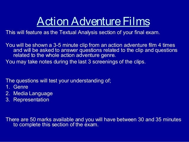 Action AdventureFilms This will feature as the Textual Analysis section of your final exam. You will be shown a 3-5 minute...