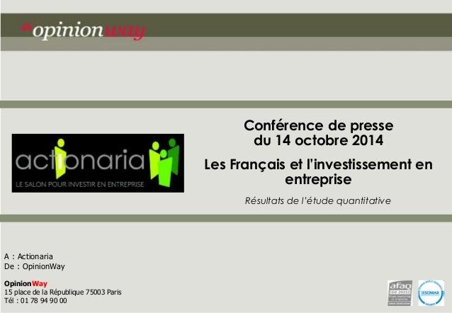 Conférence de presse du 14 octobre 2014  Les Français et l'investissement en entreprise  Résultats de l'étude quantitative...