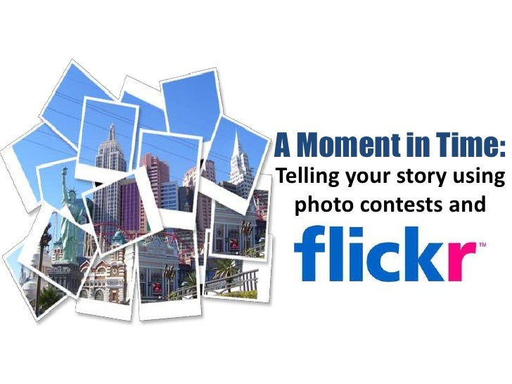 A Moment in Time: Telling Your Story Using Photo Contest and Flickr