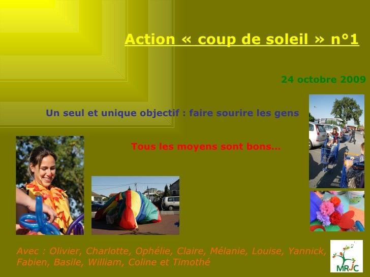 Action «coup de soleil» n°1 Avec : Olivier, Charlotte, Ophélie, Claire, Mélanie, Louise, Yannick, Fabien, Basile, Willia...