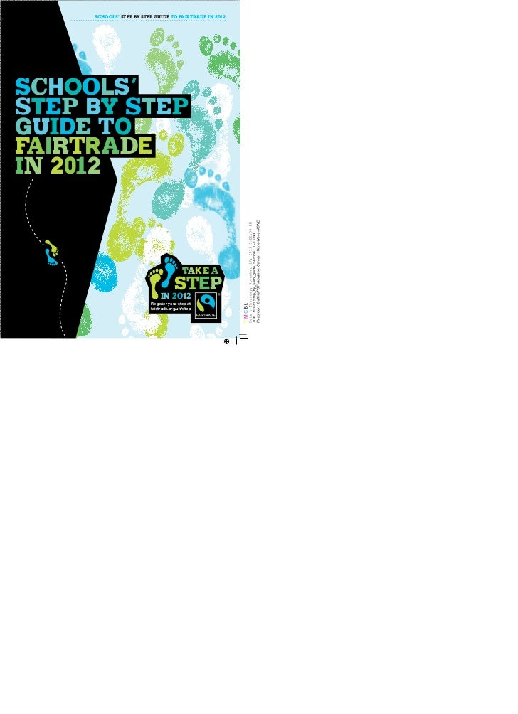 SCHOOLS' STEP BY STEP GUIDE TO FAIRTRADE IN 2012Schools'Step by StepGuide toFairtradein 2012                              ...