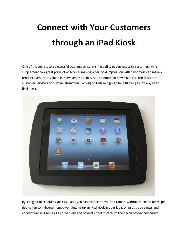 Connect with Your Customers                     through an iPad KioskOne of the secrets to a successful business venture i...