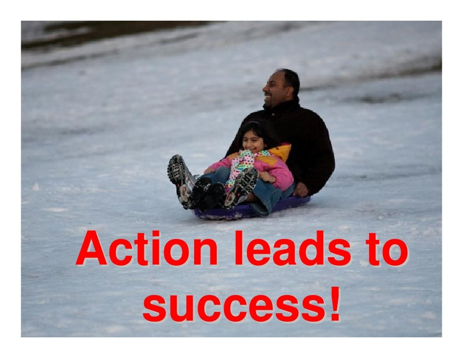 Action leads to success