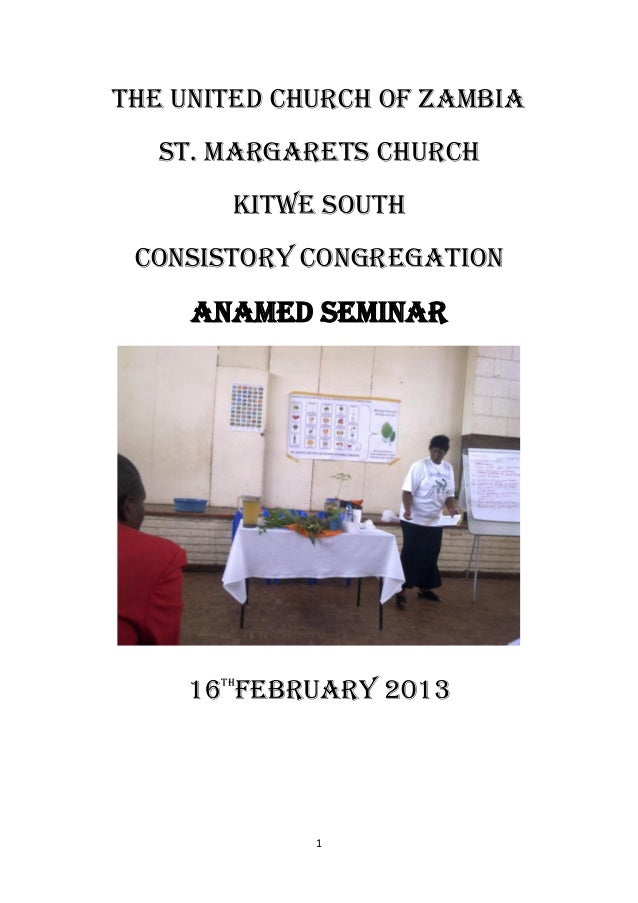1 THE UNITED CHURCH OF ZAMBIA ST. MARGARETS CHURCH KITWE SOUTH CONSISTORY CONGREGATION ANAMED Seminar 16th FEBRUARY 2013