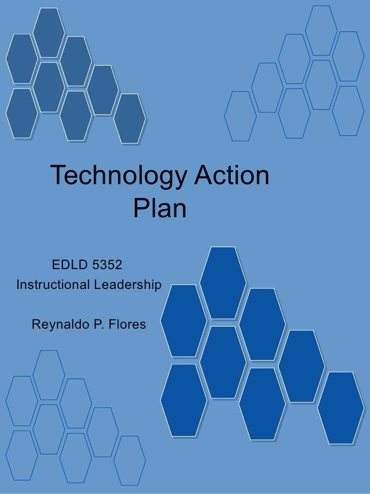 Technology Action Plan EDLD 5352  Instructional Leadership Reynaldo P. Flores