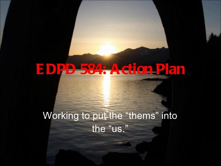 "EDPD 584: Action Plan Working to put the ""thems"" into the ""us."""