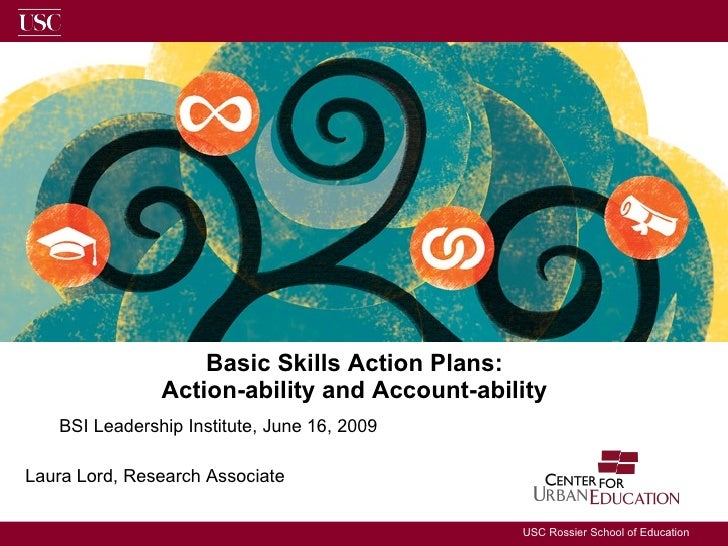 Basic Skills Action Plans:  Action-ability and Account-ability  BSI Leadership Institute, June 16, 2009 Laura Lord, Resear...