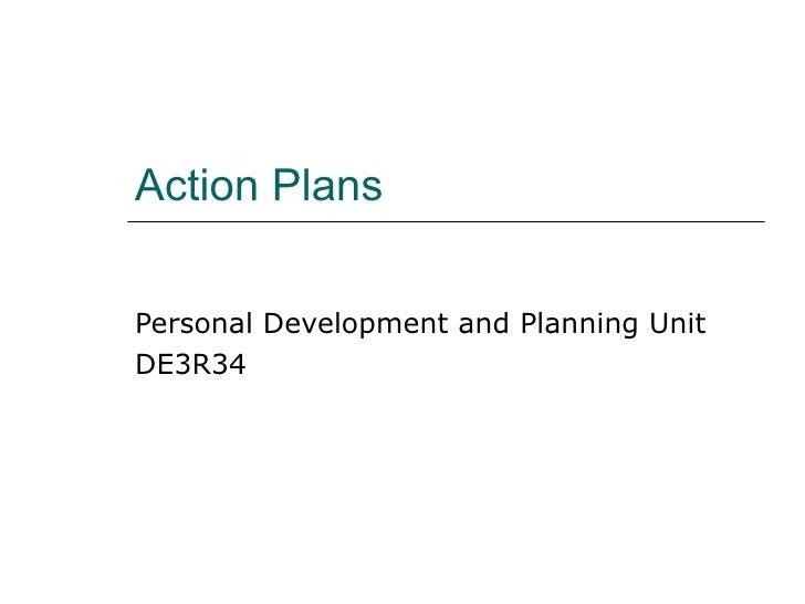 Action Plans Personal Development and Planning Unit DE3R34