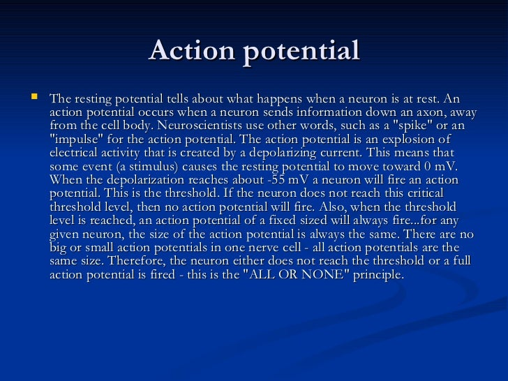 Action potential   The resting potential tells about what happens when a neuron is at rest. An    action potential occurs...