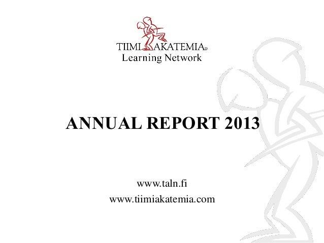 ANNUAL REPORT 2013  www.taln.fi www.tiimiakatemia.com